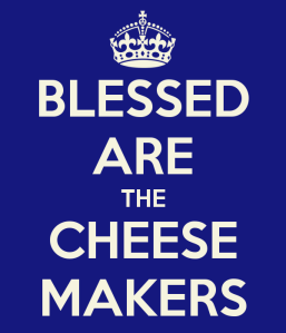 blessed-are-the-cheese-makers-1