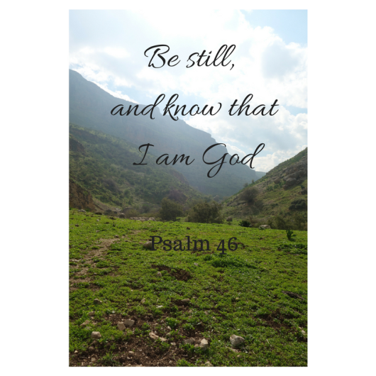 Be still and know I am God.