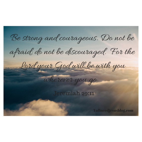 Be strong and courageous. Do not be afraid; do not be discouraged. For the Lord your God will be with you wherever you go.
