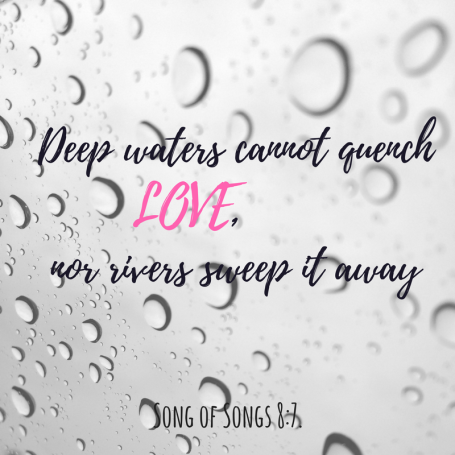 Deep waters- cannot quench love,nor rivers sweep it away.