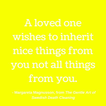 A loved one wishes to inherit nice things from you not all things from you.