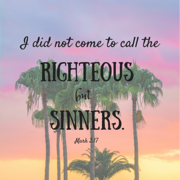 I did not come to call the righteous but sinners.