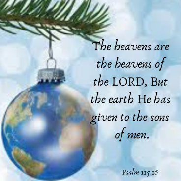 The heavens are the heavens of the LORD, But the earth He has given to the sons of men.